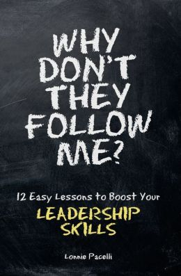 Why Don't They Follow Me?: 12 Easy Lessons to Boost Your Leadership Skills