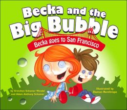 Becka Goes to San Francisco (Becka and the Big Bubble Series)