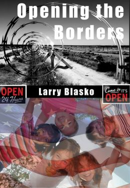 Opening the Borders: Solving the Mexico/U.S. Immigration Problem For Our Sake and Mexico's