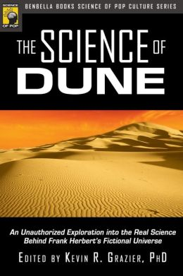 Science of Dune: An Unauthorized Exploration into the Real Science Behind Frank Herbert's Fictional Universe