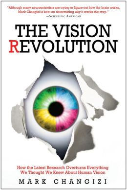 Vision Revolution: How the Latest Research Overturns Everything We Thought We Knew About Human Vision
