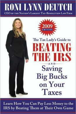 Tax Lady's Guide to Beating the IRS?and Saving Big Bucks on Your Taxes: Learn How You can Pay Less Money to the IRS by Beating them at their Own Game