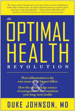 Optimal Health Revolution: How inflammation is the root cause of the biggest killers and how the cutting-edge sceince of nutrigenomics can transform your long-term health