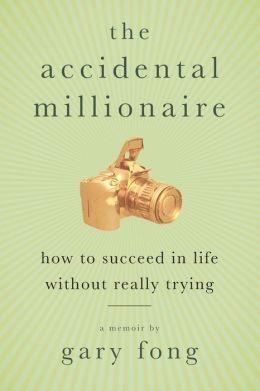 Accidental Millionaire: How to Succeed in Life without Really Trying