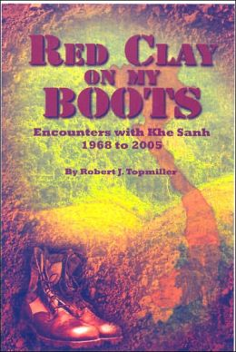 Red Clay on My Boots: Encounters with Khe Sanh, 1968 to 2005 Robert J. Topmiller