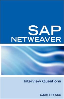 Sap Netweaver Interview Questions, Answers, and Explanations: Sap Netweaver Certification Review