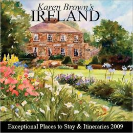 Karen Brown's Ireland, 2009: Exceptional Places to Stay & Itineraries