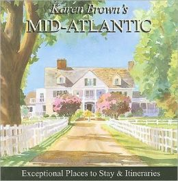Karen Brown's Mid-Atlantic 2010: Exceptional Places to Stay & Itineraries