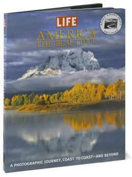 Life: America the Beautiful: A Photographic Journey, Coast to Coast-and Beyond