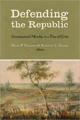 Defending the Republic: Constitutional Morality in a Time of Crisis; Essays in Honor of George W. Carey
