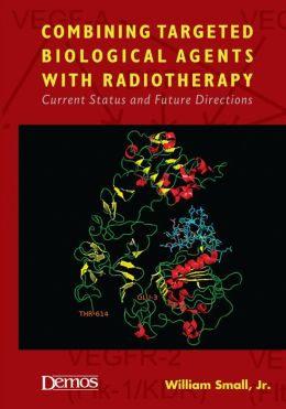 Combining Targeted Biological Agents with Radiotherapy: Current Status and Future Directions