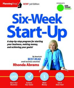 Six-Week Start-Up: A step-by-step program for starting your business, making money, and achieving your goals!