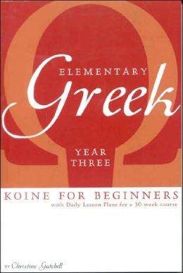 Elementary Greek: Koine for Beginners: Year Three Textbook