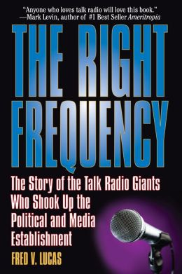 The Right Frequency: The Story of the Talk Giants Who Shook Up the Political and Media Establishment