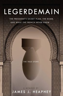 Legerdemain: The President's Secret Plan, the Bomb and What the French Never Knew