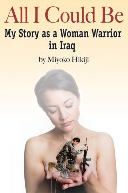 All I Could Be: The Story of a Woman Warrior in Iraq