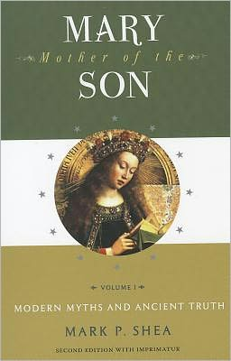 Mary, Mother of the Son: Volume One: Modern Myths and Ancient Truth
