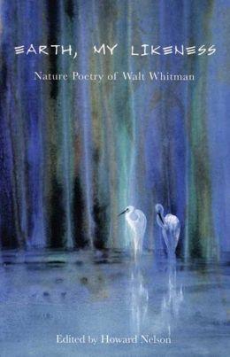 Earth, My Likeness: Nature Poetry of Walt Whitman