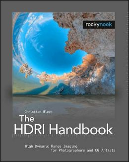 The HDRI Handbook: High Dynamic Range Imaging for Photographers and CG Artists