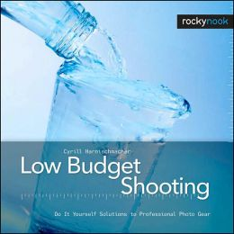 Low Budget Shooting: Do It Yourself Solutions to Professional Photo Gear
