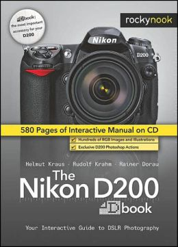 The Nikon D200 Dbook: Your Interactive Guide to SLR Photography with the Nikon D200 Camera