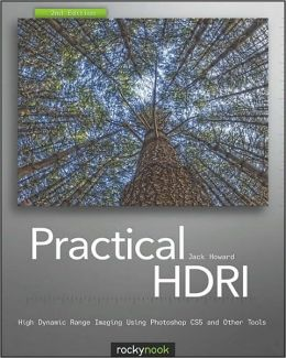 Practical HDRI High Dynamic Range Imaging Using Photoshop CS5 and Other Tools