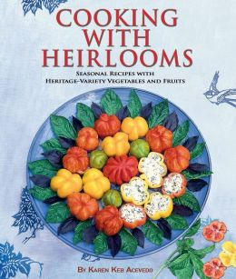 Cooking with Heirlooms: A Collection of Recipes with Heritage-Variety Vegetables and Fruits