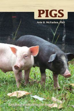 Pigs: Keeping a Small-Scale Herd for Pleasure and Profit
