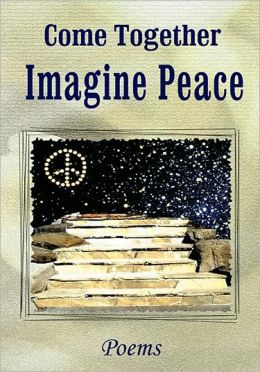 Come Together: Imagine Peace - Poems