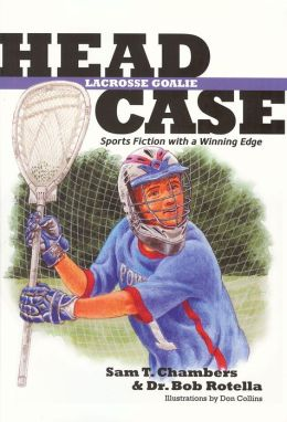 Head Case Lacrosse Goalie: Sports Fiction with a Winning Edge