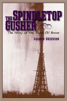 The Spindletop Gusher: The Story of the Texas Oil Boom