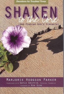 Shaken to the Core and Finding Gods Strength: Devotions and Exercises for Healing