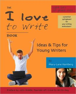 The I Love to Write Book: Ideas and Tips for Young Writers