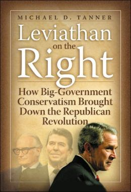 Leviathan on the Right: How the Rise of Big Government Conservatism Threatens Our Freedom and Our Future