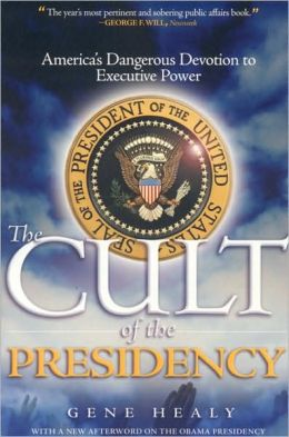 Cult of the Presidency, Updated: America's Dangerous Devotion to Executive Power