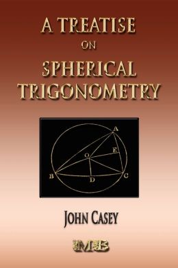 A Treatise On Spherical Trigonometry: Its Application To Geodesy And Astronomy
