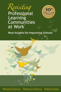 Revisiting Professional Learning Communities at Work: New Insights for Improving Schools