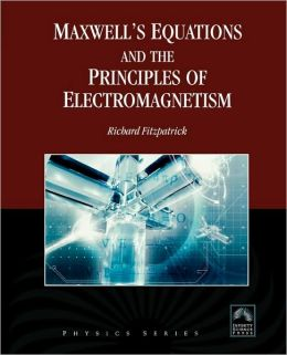 Maxwell's Equations And The Principles Of Electromagnetism