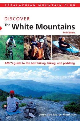 AMC Discover the White Mountains, 2nd: AMC's guide to the best hiking, biking, and Paddling
