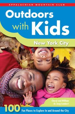 Outdoors with Kids New York City: 100 Fun Places to Explore In and Around the City