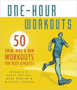 One-Hour Workouts: 50 Swim, Bike, and Run Workouts for Busy Athletes
