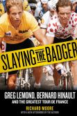 Book Cover Image. Title: Slaying the Badger:  Greg LeMond, Bernard Hinault, and the Greatest Tour de France, Author: Richard Moore