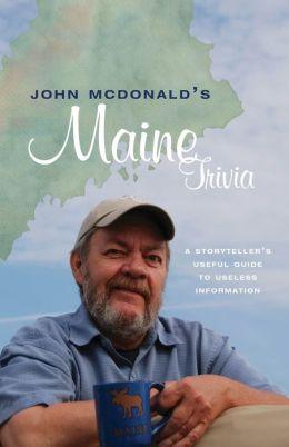 John Mcdonald's Maine Trivia: A Storyteller's Useful Guide to Useless Information