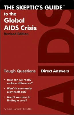 the Skeptic's Guide to the Global Aids Crisis (Revised Edition): Tough Questions, Direct Answers