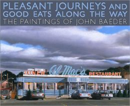 Pleasant Journeys and Good Eats along the Way: The Paintings of John Baeder