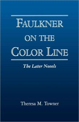 Faulkner on the Color Line: The Later Novels