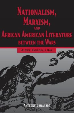 Nationalism, Marxism, and African American Literature Between the Wars: A New Pandora's Box