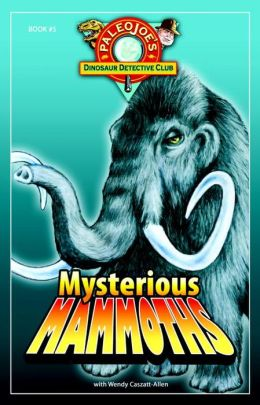 Mysterious Mammoths (PaleoJoe's Dinosaur Detective Club Series #5)