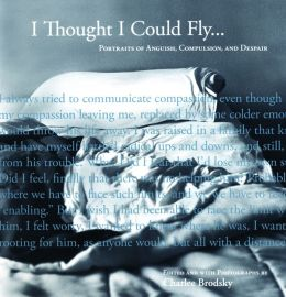 I Thought I Could Fly: Portraits of Anguish, Compulsion, and Despair