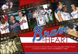 Brave at Heart: The Life and Lens of Atlanta Braves' Photographer Walter Victor as told to Anne B. Jones and Sidney R. Jones